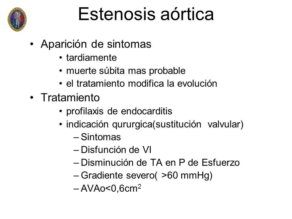 Estenosis aórtica Aparición de sintomas tardiamente muerte súbita mas probable el tratamiento modifica la evolución Tratamiento profilaxis de endocard