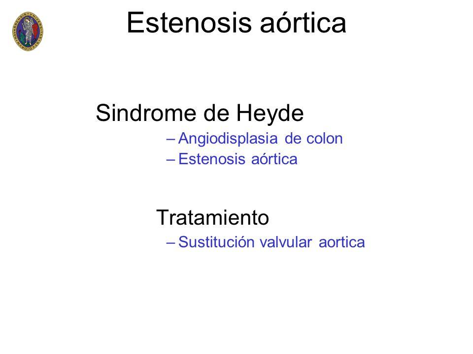 Estenosis aórtica Sindrome de Heyde –Angiodisplasia de colon –Estenosis aórtica Tratamiento –Sustitución valvular aortica