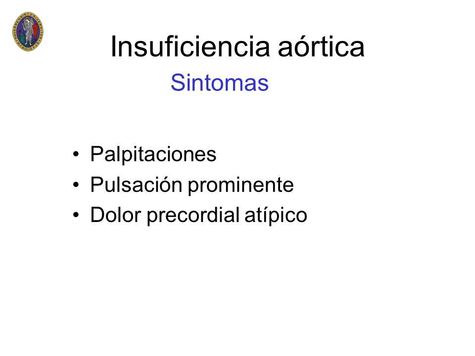 Insuficiencia aórtica Palpitaciones Pulsación prominente Dolor precordial atípico Sintomas