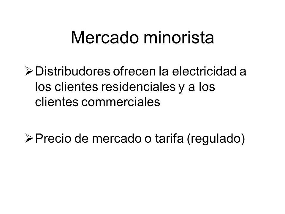 Mercado minorista Distribudores ofrecen la electricidad a los clientes residenciales y a los clientes commerciales Precio de mercado o tarifa (regulado)