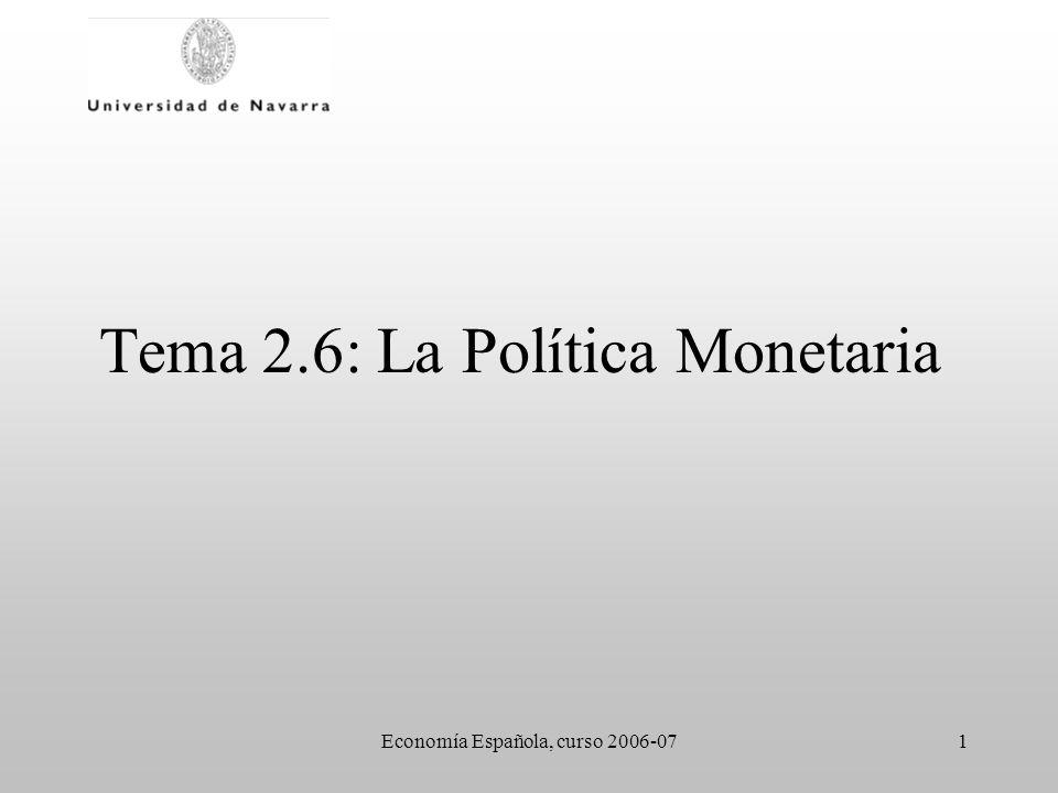 Economía Española, curso 2006-0722 Política monetaria europea La transparencia del BCE –Para mantener su credibilidad, debe explicar abierta y claramente los motivos de su actuación, además de rendir cuentas a las instituciones democráticas.