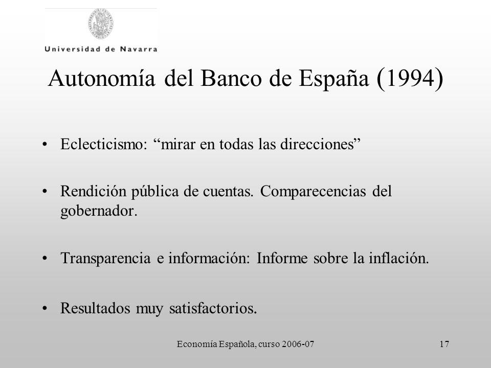 Economía Española, curso 2006-0717 Autonomía del Banco de España ( 1994 ) Eclecticismo: mirar en todas las direcciones Rendición pública de cuentas. C