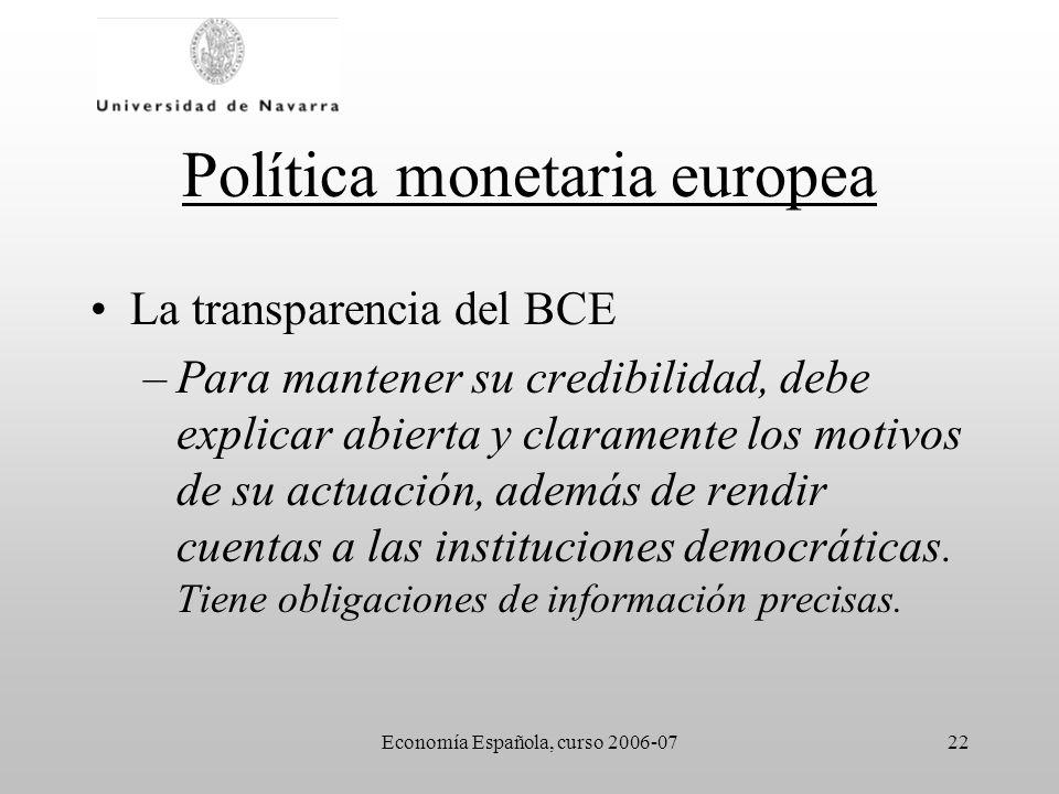 Economía Española, curso 2006-0722 Política monetaria europea La transparencia del BCE –Para mantener su credibilidad, debe explicar abierta y clarame