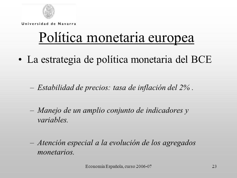 Economía Española, curso 2006-0723 Política monetaria europea La estrategia de política monetaria del BCE –Estabilidad de precios: tasa de inflación d