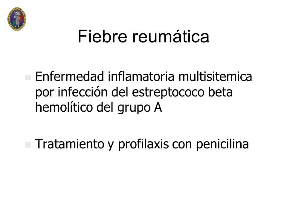 Fiebre reumática n n Enfermedad inflamatoria multisitemica por infección del estreptococo beta hemolítico del grupo A n n Tratamiento y profilaxis con penicilina