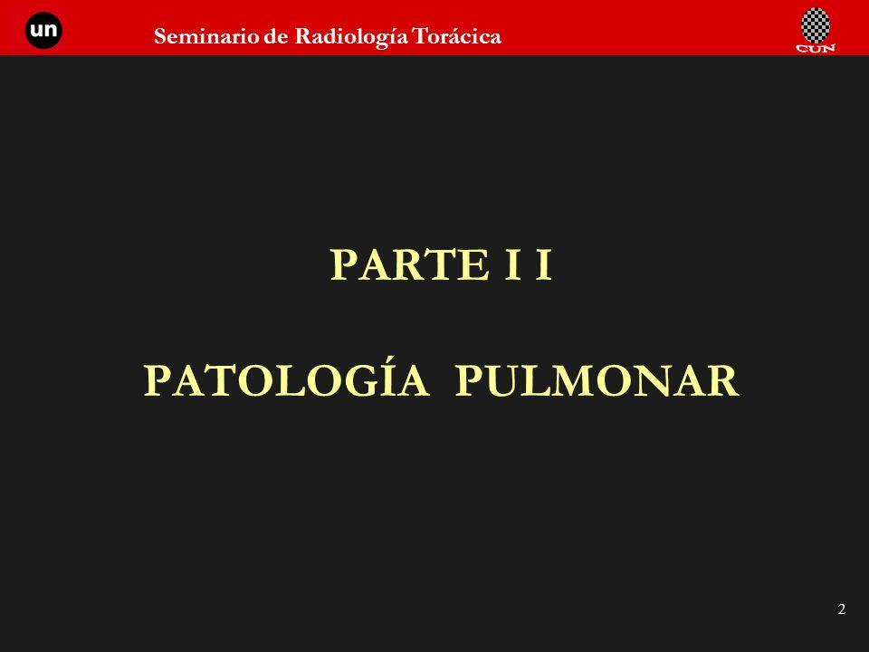 Seminario de Radiología Torácica 2 PARTE I I PATOLOGÍA PULMONAR