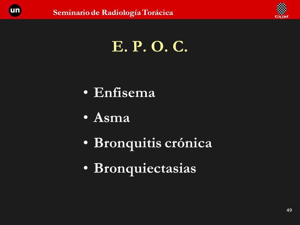Seminario de Radiología Torácica 49 E. P. O. C. Enfisema Asma Bronquitis crónica Bronquiectasias