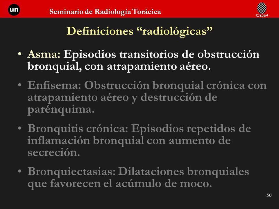 Seminario de Radiología Torácica 50 Definiciones radiológicas Asma: Episodios transitorios de obstrucción bronquial, con atrapamiento aéreo. Enfisema: