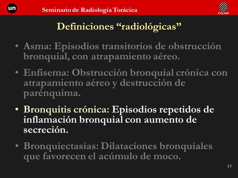 Seminario de Radiología Torácica 57 Definiciones radiológicas Asma: Episodios transitorios de obstrucción bronquial, con atrapamiento aéreo. Enfisema: