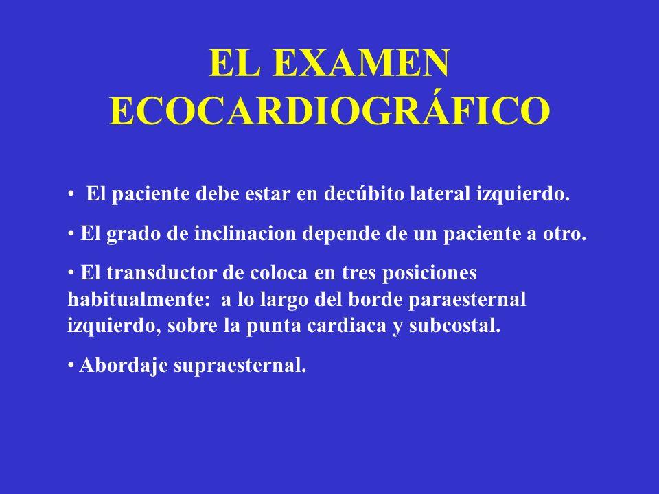 EL EXAMEN ECOCARDIOGRÁFICO El paciente debe estar en decúbito lateral izquierdo. El grado de inclinacion depende de un paciente a otro. El transductor