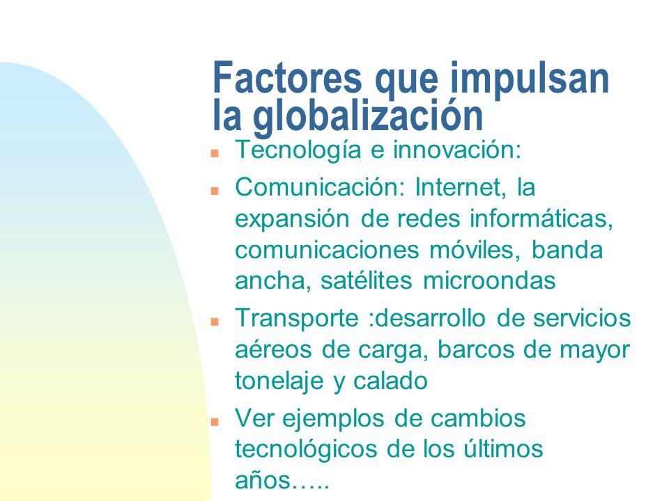 Factores que impulsan la globalización n Tecnología e innovación: n Comunicación: Internet, la expansión de redes informáticas, comunicaciones móviles
