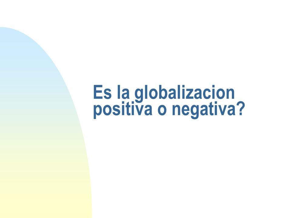 Es la globalizacion positiva o negativa?