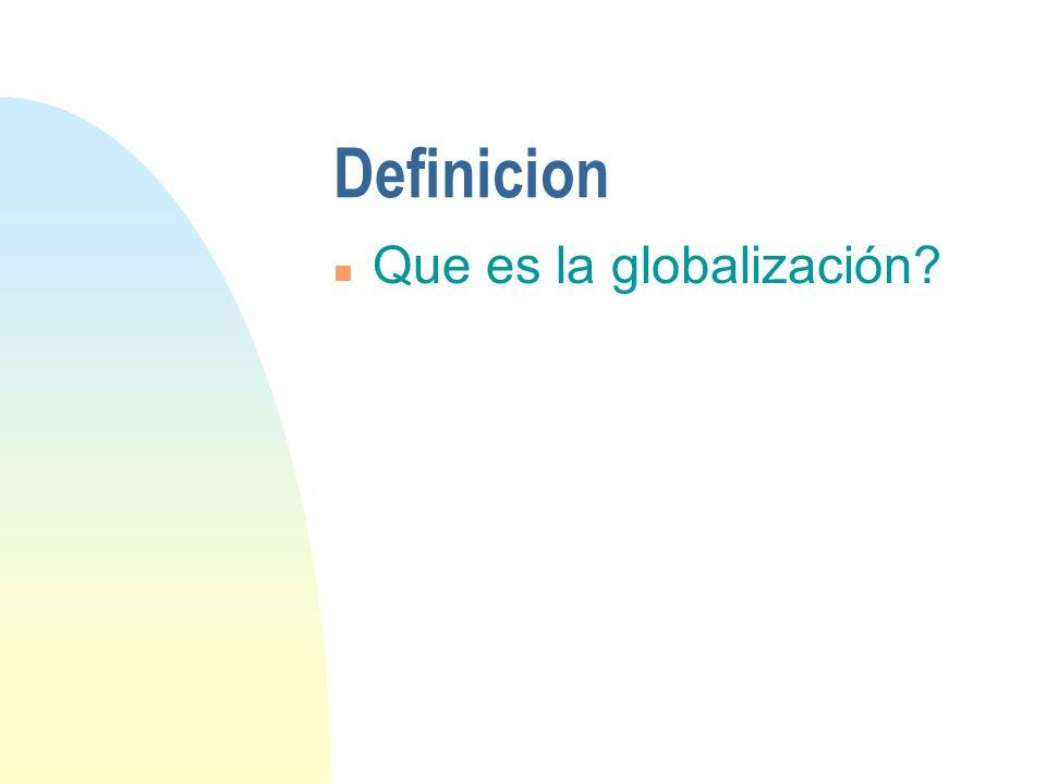 Definicion n Global tomado en conjunto n Intensificación de las relaciones a través de las fronteras n Diferentes dimensiones: cultural, social, económica