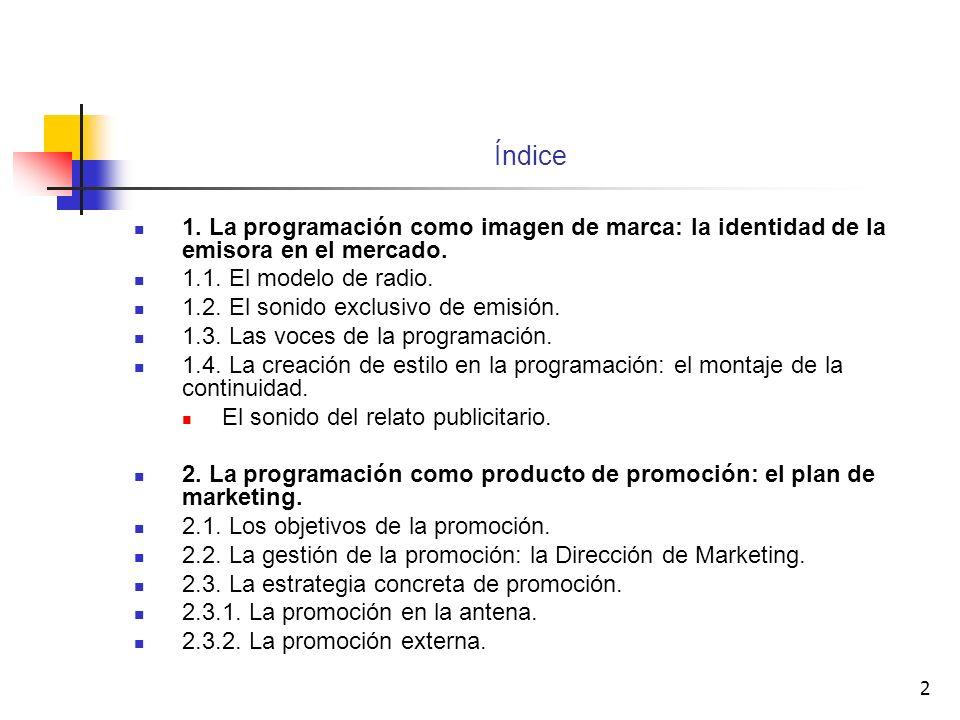 2 Índice 1. La programación como imagen de marca: la identidad de la emisora en el mercado. 1.1. El modelo de radio. 1.2. El sonido exclusivo de emisi