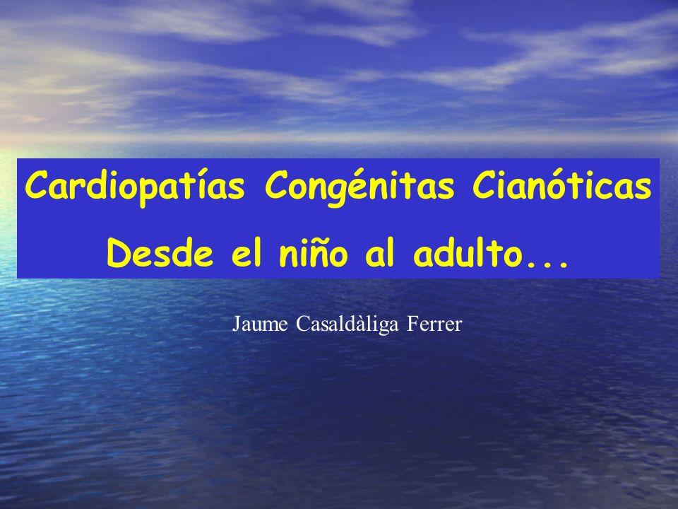Cardiopatías Congénitas Cianóticas Desde el niño al adulto... Jaume Casaldàliga Ferrer
