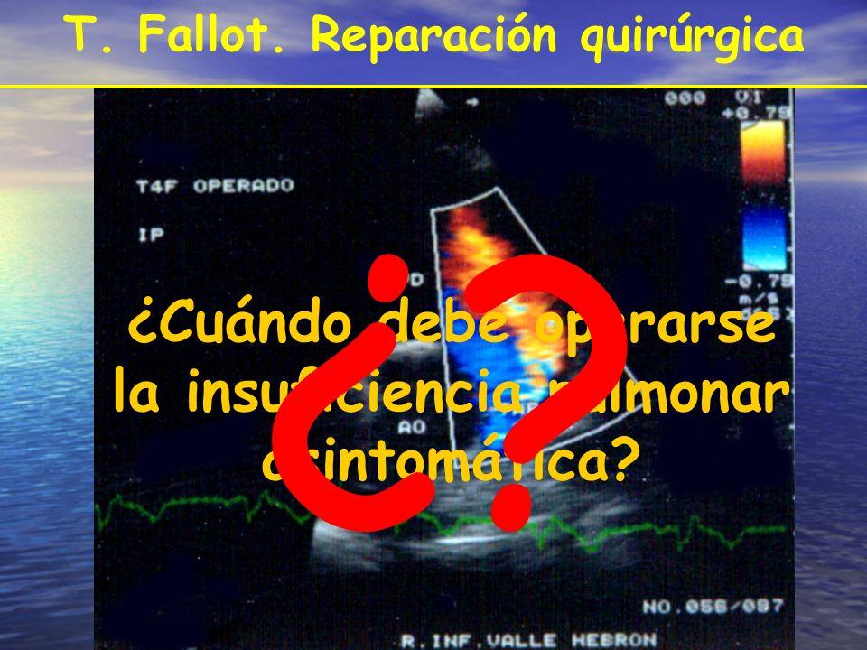 ¿Cuándo debe operarse la insuficiencia pulmonar asintomática? ¿? T. Fallot. Reparación quirúrgica