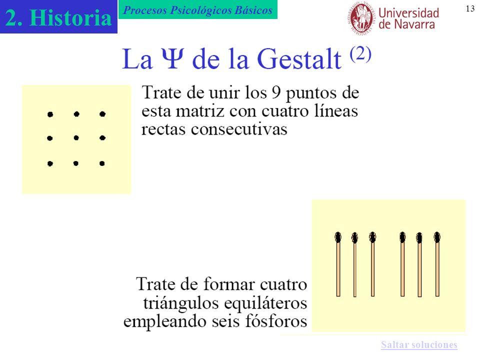 2. Historia Procesos Psicológicos Básicos 13 La de la Gestalt (4) Trate de formar cuatro triángulos equiláteros empleando seis fósforos Hay que supera