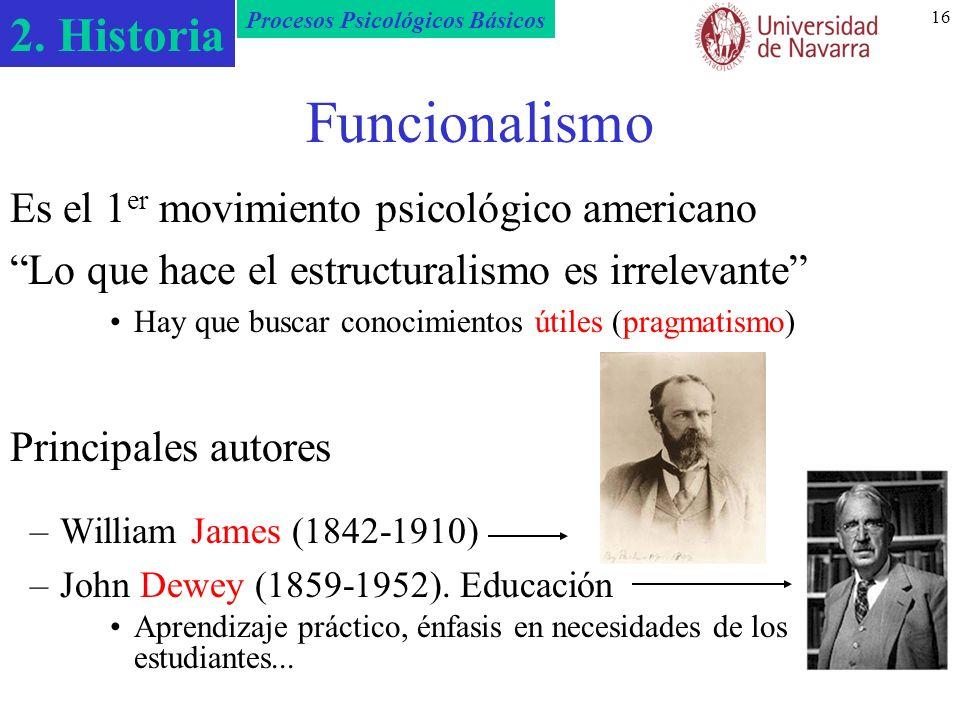 2. Historia Procesos Psicológicos Básicos 16 Funcionalismo Es el 1 er movimiento psicológico americano Lo que hace el estructuralismo es irrelevante H