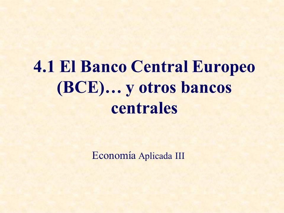 4.1 El Banco Central Europeo (BCE)… y otros bancos centrales Economía Aplicada III