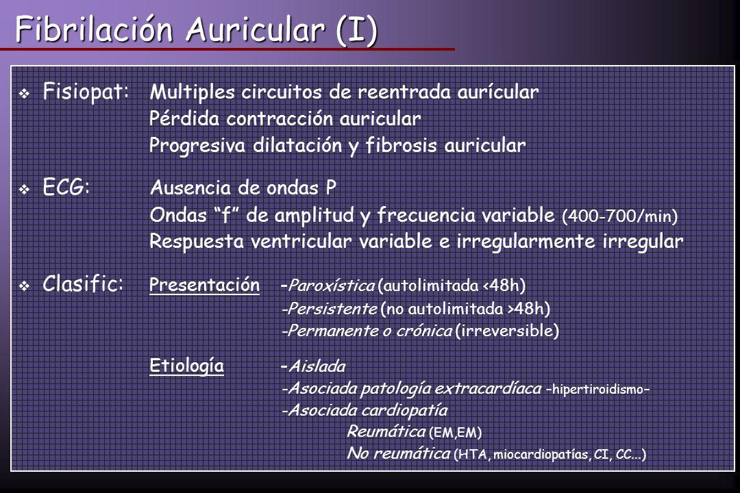 Fibrilación Auricular (I) Fisiopat: Multiples circuitos de reentrada aurícular Pérdida contracción auricular Progresiva dilatación y fibrosis auricula