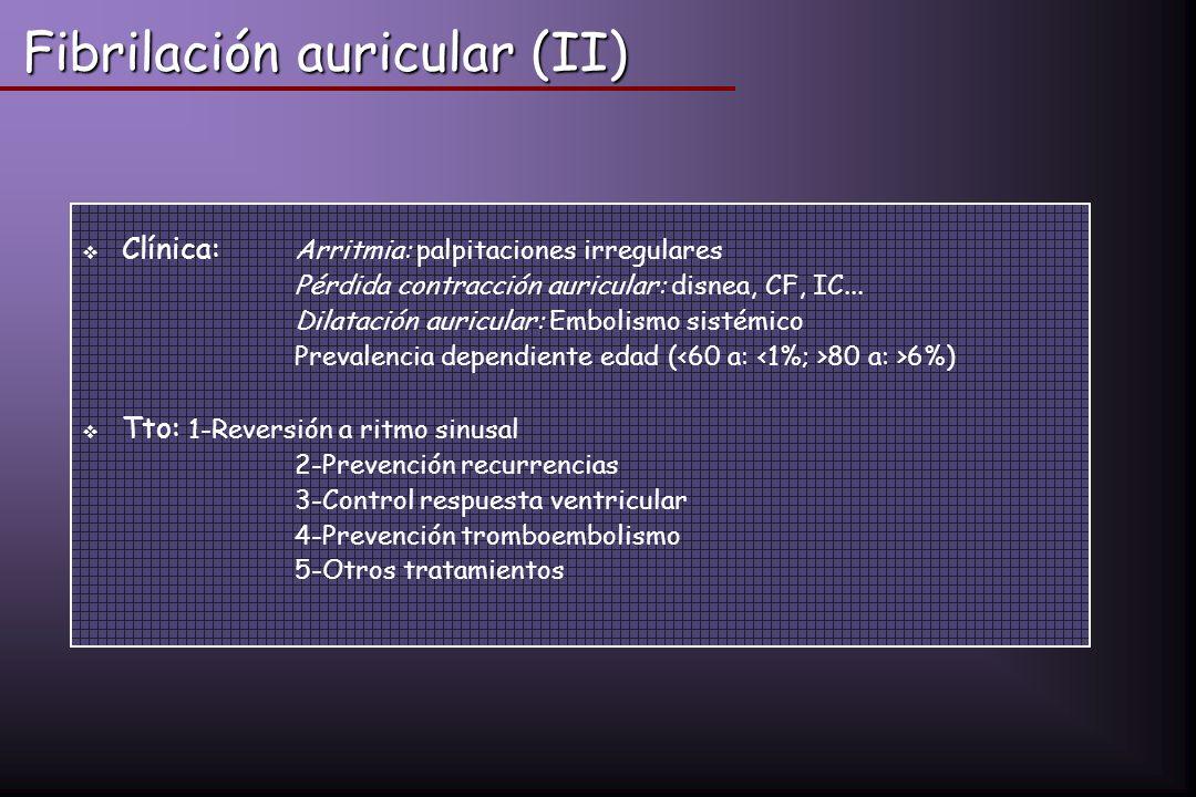 Fibrilación auricular (II) Clínica: Arritmia: palpitaciones irregulares Pérdida contracción auricular: disnea, CF, IC... Dilatación auricular: Embolis
