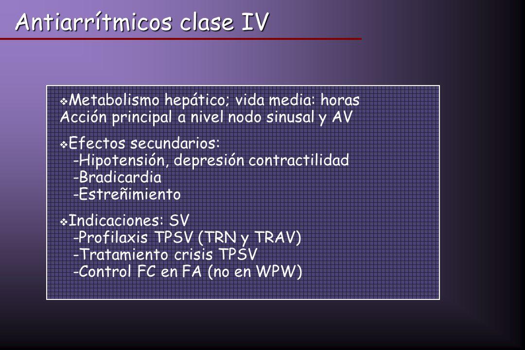 Antiarrítmicos clase IV Metabolismo hepático; vida media: horas Acción principal a nivel nodo sinusal y AV Efectos secundarios: -Hipotensión, depresió