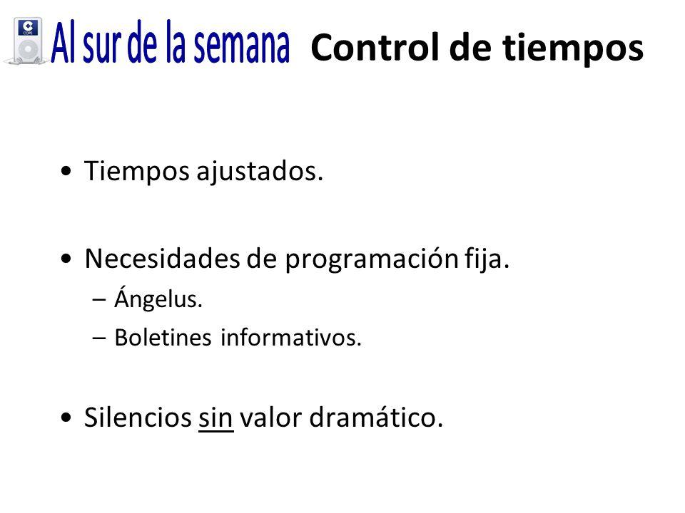 Control de tiempos Tiempos ajustados. Necesidades de programación fija. –Ángelus. –Boletines informativos. Silencios sin valor dramático.