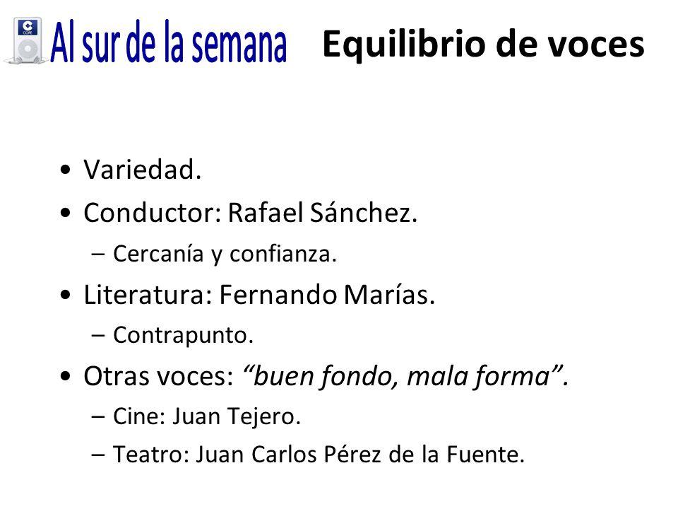 Equilibrio de voces Variedad. Conductor: Rafael Sánchez. –Cercanía y confianza. Literatura: Fernando Marías. –Contrapunto. Otras voces: buen fondo, ma