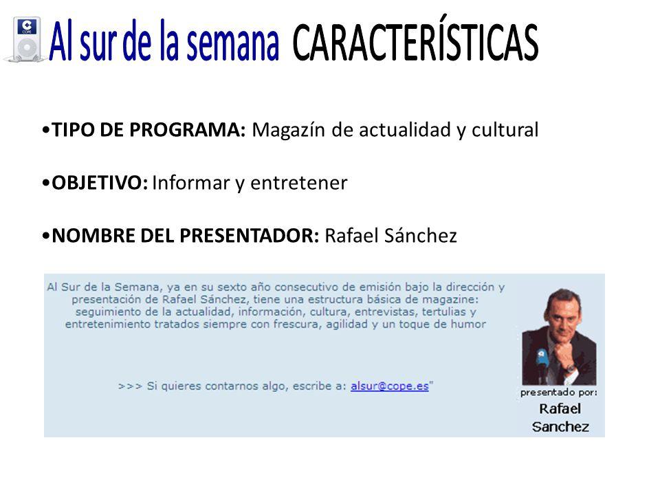 TIPO DE PROGRAMA: Magazín de actualidad y cultural OBJETIVO: Informar y entretener NOMBRE DEL PRESENTADOR: Rafael Sánchez