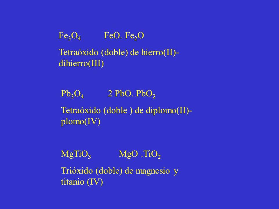 Fe 3 O 4 FeO.Fe 2 O Tetraóxido (doble) de hierro(II)- dihierro(III) Pb 3 O 4 2 PbO.