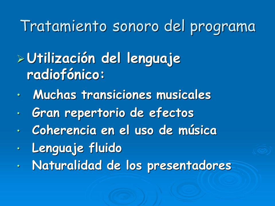 Tratamiento sonoro del programa Utilización del lenguaje radiofónico: Utilización del lenguaje radiofónico: Muchas transiciones musicales Muchas trans