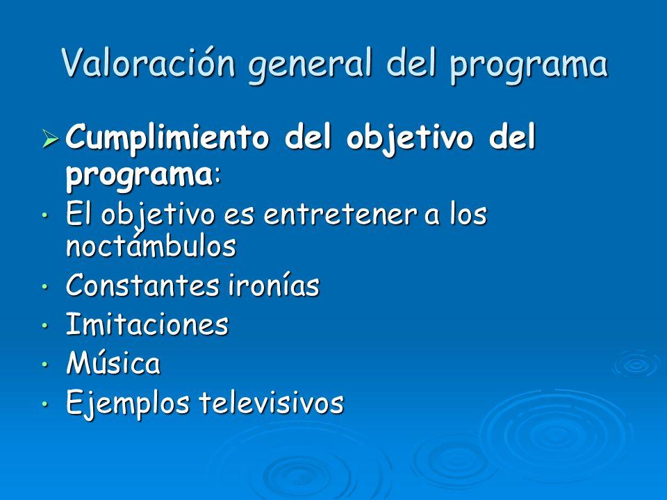 Valoración general del programa Cumplimiento del objetivo del programa : Cumplimiento del objetivo del programa : El objetivo es entretener a los noct