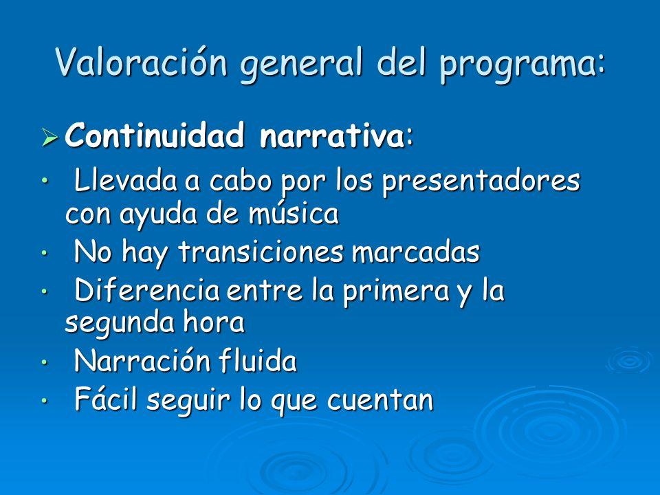 Valoración general del programa: Continuidad narrativa: Continuidad narrativa: Llevada a cabo por los presentadores con ayuda de música Llevada a cabo