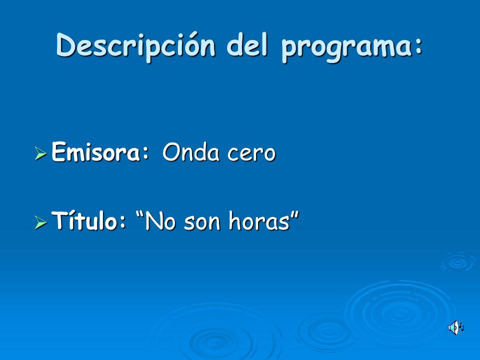 Descripción del programa: Emisora: Onda cero Emisora: Onda cero Título: No son horas Título: No son horas