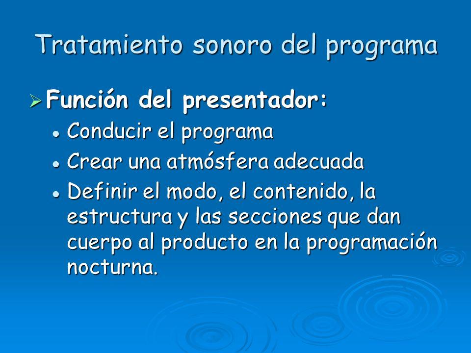 Tratamiento sonoro del programa Función del presentador: Función del presentador: Conducir el programa Conducir el programa Crear una atmósfera adecua
