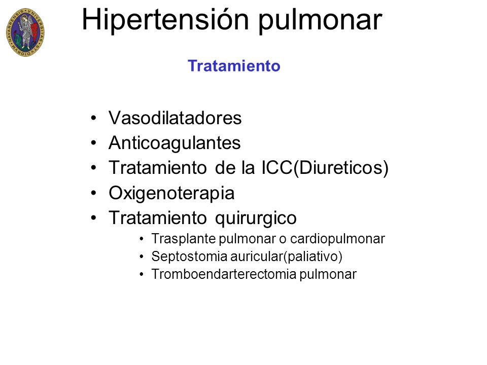 Hipertensión pulmonar Vasodilatadores Anticoagulantes Tratamiento de la ICC(Diureticos) Oxigenoterapia Tratamiento quirurgico Trasplante pulmonar o ca