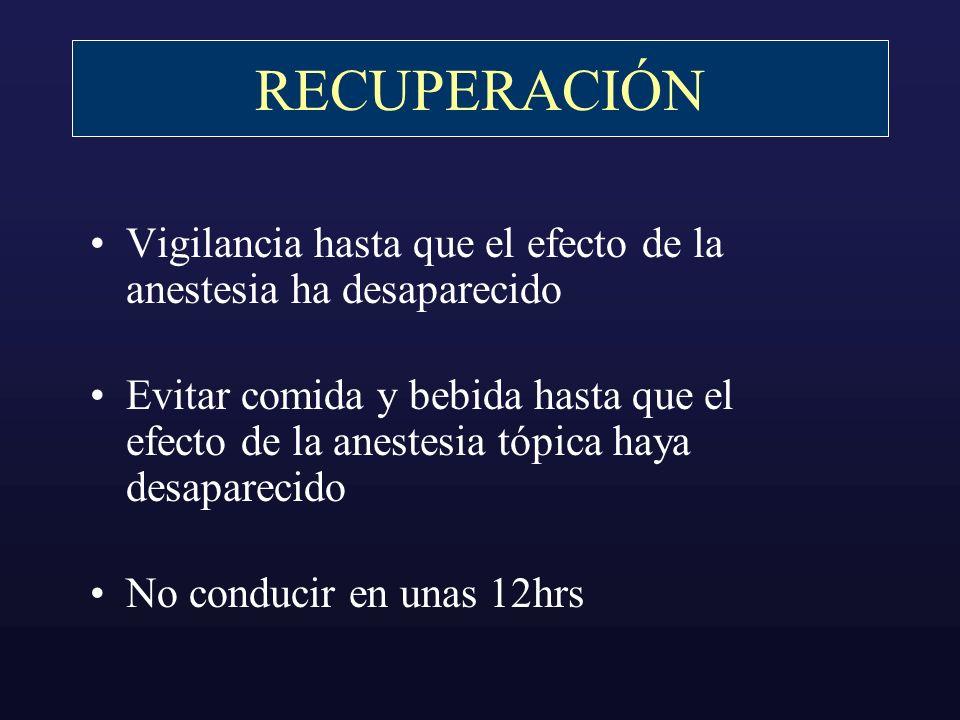 RECUPERACIÓN Vigilancia hasta que el efecto de la anestesia ha desaparecido Evitar comida y bebida hasta que el efecto de la anestesia tópica haya des