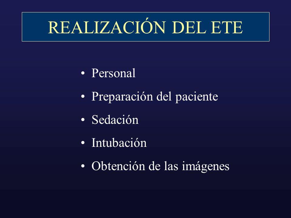 REALIZACIÓN DEL ETE Personal Preparación del paciente Sedación Intubación Obtención de las imágenes
