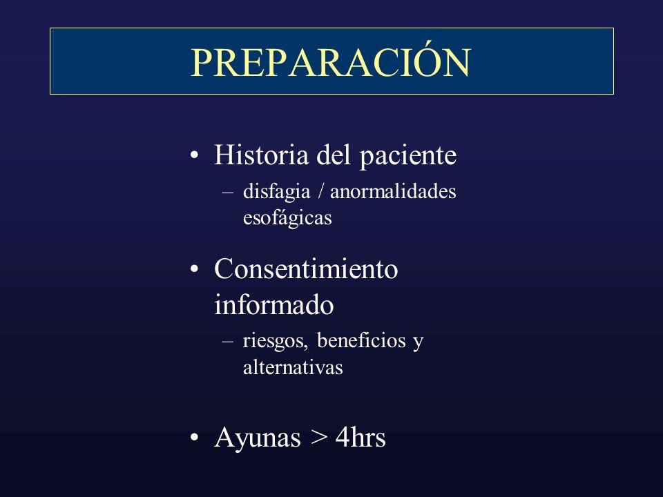 PREPARACIÓN Historia del paciente –disfagia / anormalidades esofágicas Consentimiento informado –riesgos, beneficios y alternativas Ayunas > 4hrs
