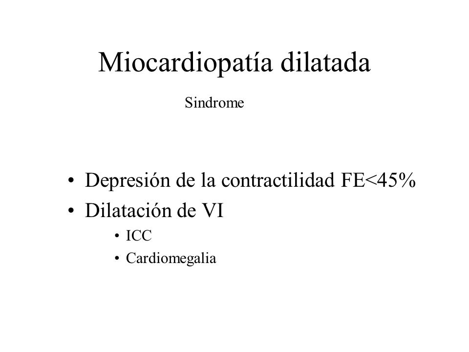 Miocardiopatía dilatada Depresión de la contractilidad FE<45% Dilatación de VI ICC Cardiomegalia Sindrome