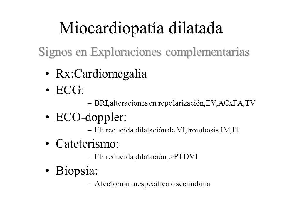 Miocardiopatía dilatada Rx:Cardiomegalia ECG: –BRI,alteraciones en repolarización,EV,ACxFA,TV ECO-doppler: –FE reducida,dilatación de VI,trombosis,IM,
