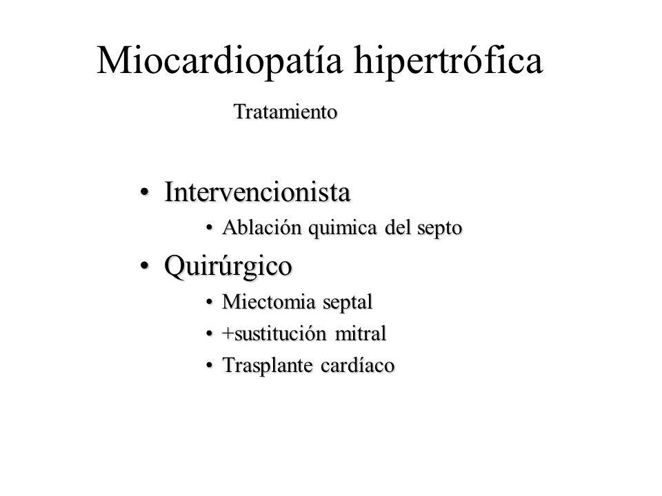 Miocardiopatía hipertrófica IntervencionistaIntervencionista Ablación quimica del septoAblación quimica del septo QuirúrgicoQuirúrgico Miectomia septa