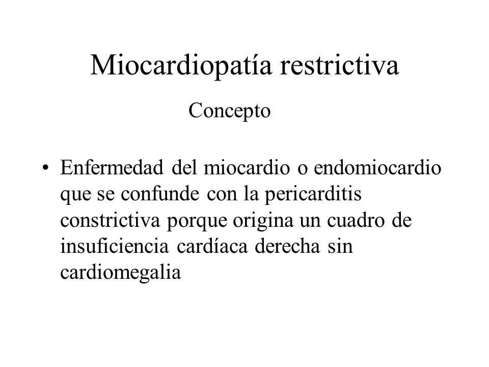 Miocardiopatía restrictiva Enfermedad del miocardio o endomiocardio que se confunde con la pericarditis constrictiva porque origina un cuadro de insuf