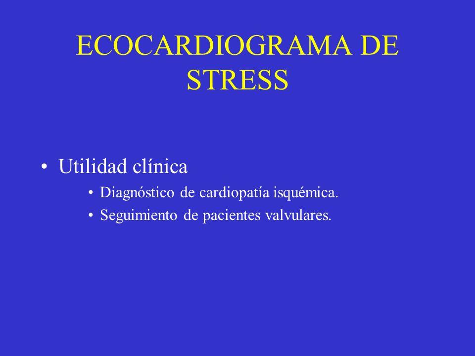 ECOCARDIOGRAMA DE STRESS Utilidad clínica Diagnóstico de cardiopatía isquémica. Seguimiento de pacientes valvulares.