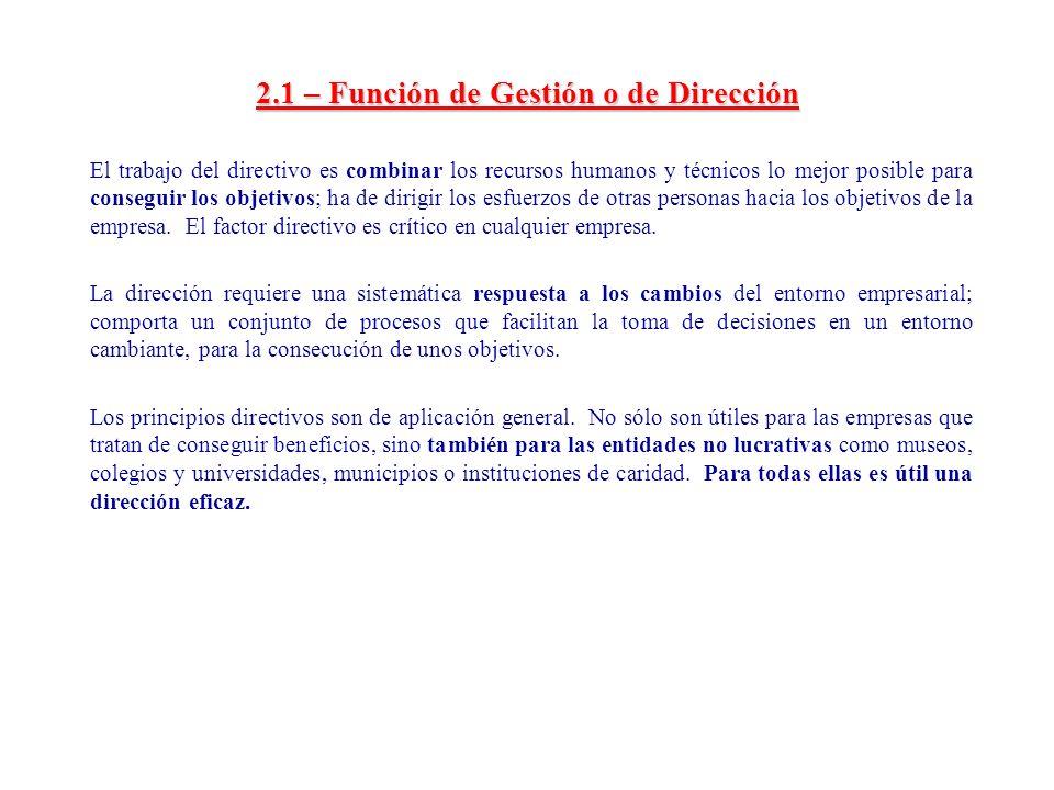 2.1 – Función de Gestión o de Dirección El trabajo del directivo es combinar los recursos humanos y técnicos lo mejor posible para conseguir los objet