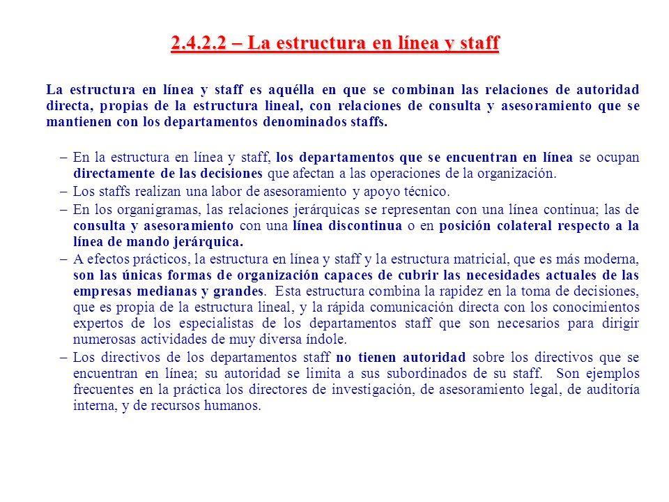 2.4.2.2 – La estructura en línea y staff La estructura en línea y staff es aquélla en que se combinan las relaciones de autoridad directa, propias de