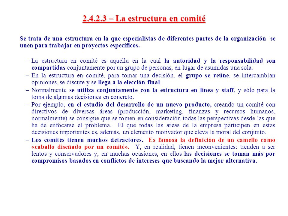 2.4.2.3 – La estructura en comité Se trata de una estructura en la que especialistas de diferentes partes de la organización se unen para trabajar en