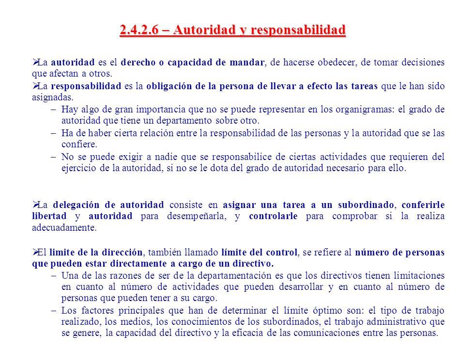 2.4.2.6 – Autoridad y responsabilidad La autoridad es el derecho o capacidad de mandar, de hacerse obedecer, de tomar decisiones que afectan a otros.