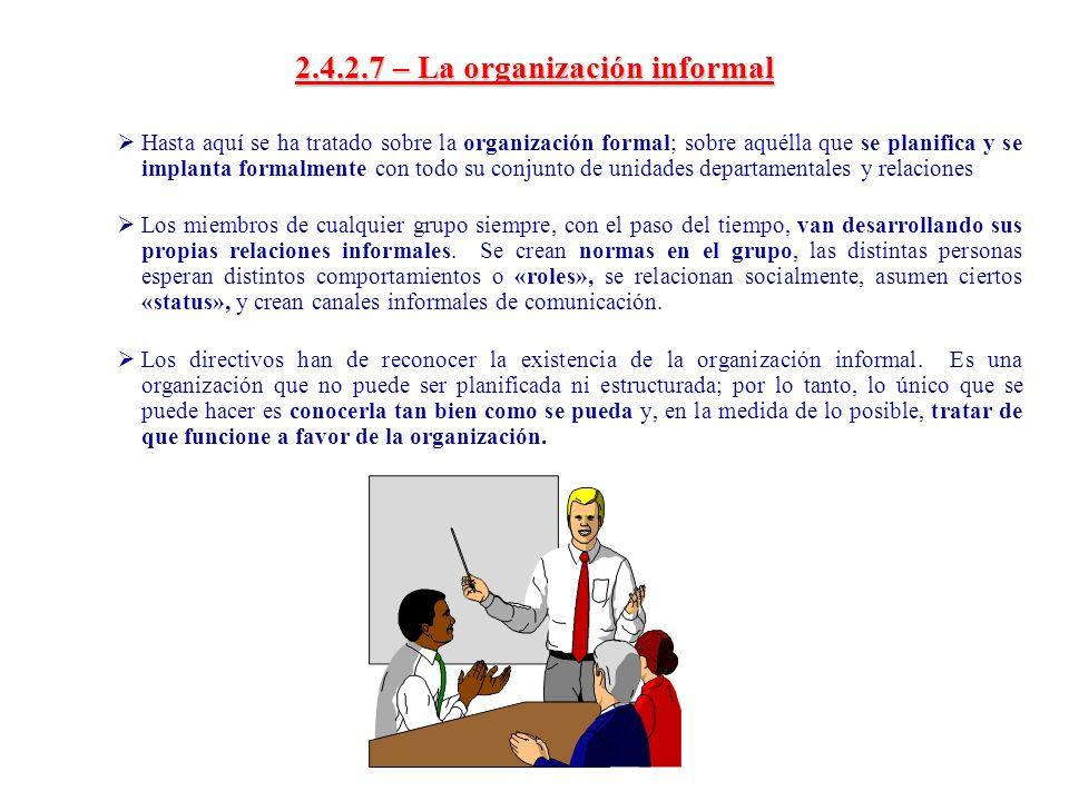 2.4.2.7 – La organización informal Hasta aquí se ha tratado sobre la organización formal; sobre aquélla que se planifica y se implanta formalmente con