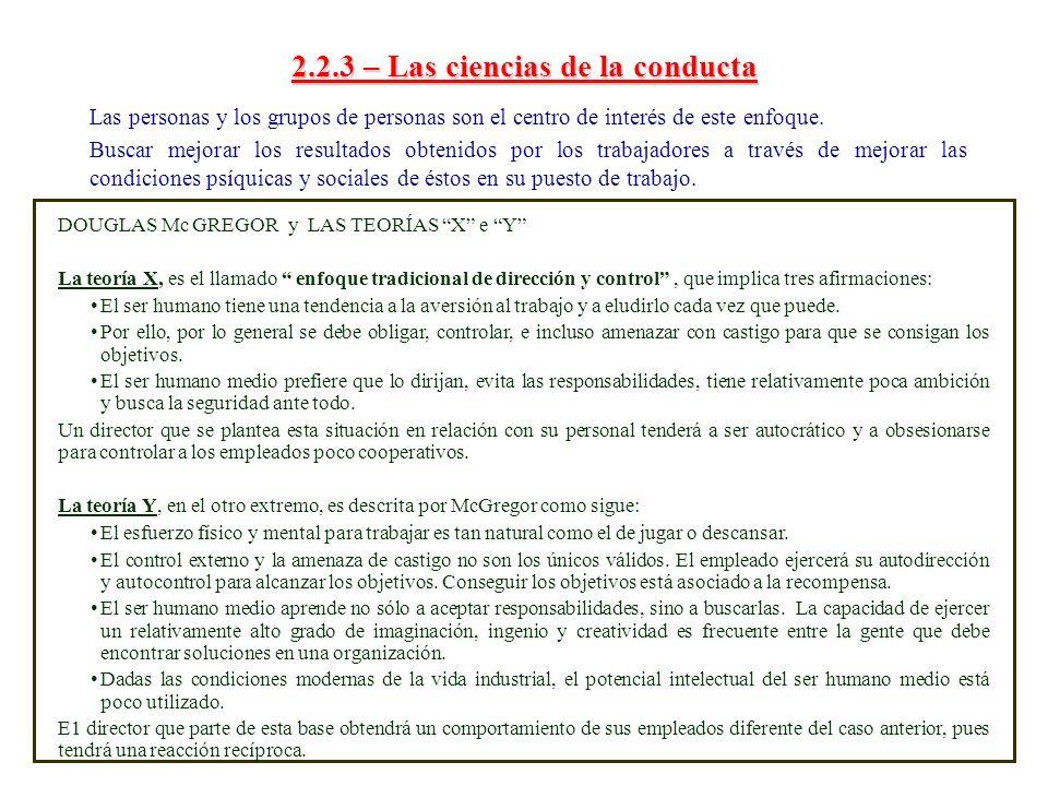 2.2.3 – Las ciencias de la conducta Las personas y los grupos de personas son el centro de interés de este enfoque. Buscar mejorar los resultados obte